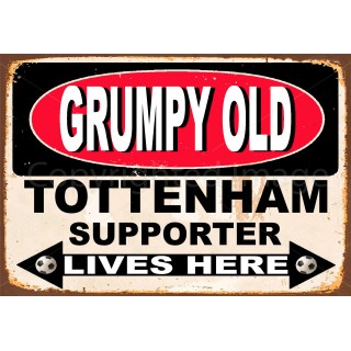 Grumpy Old Tottenham Supporter lives here football metal tin sign