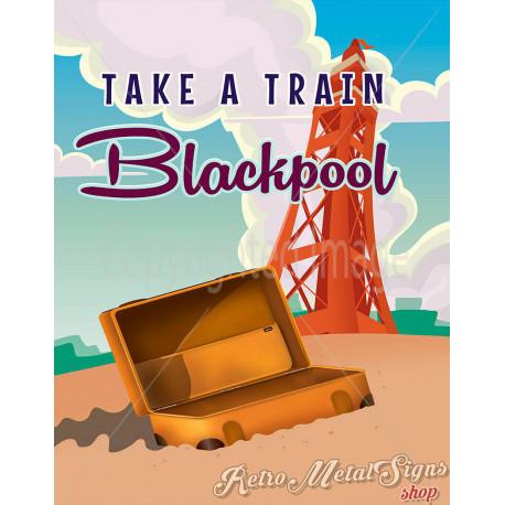 Take a train  to Blackpool vintage travel metal tin sign