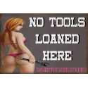 No Tools Loaned sexy pin up garage metal tin sign wall plaque